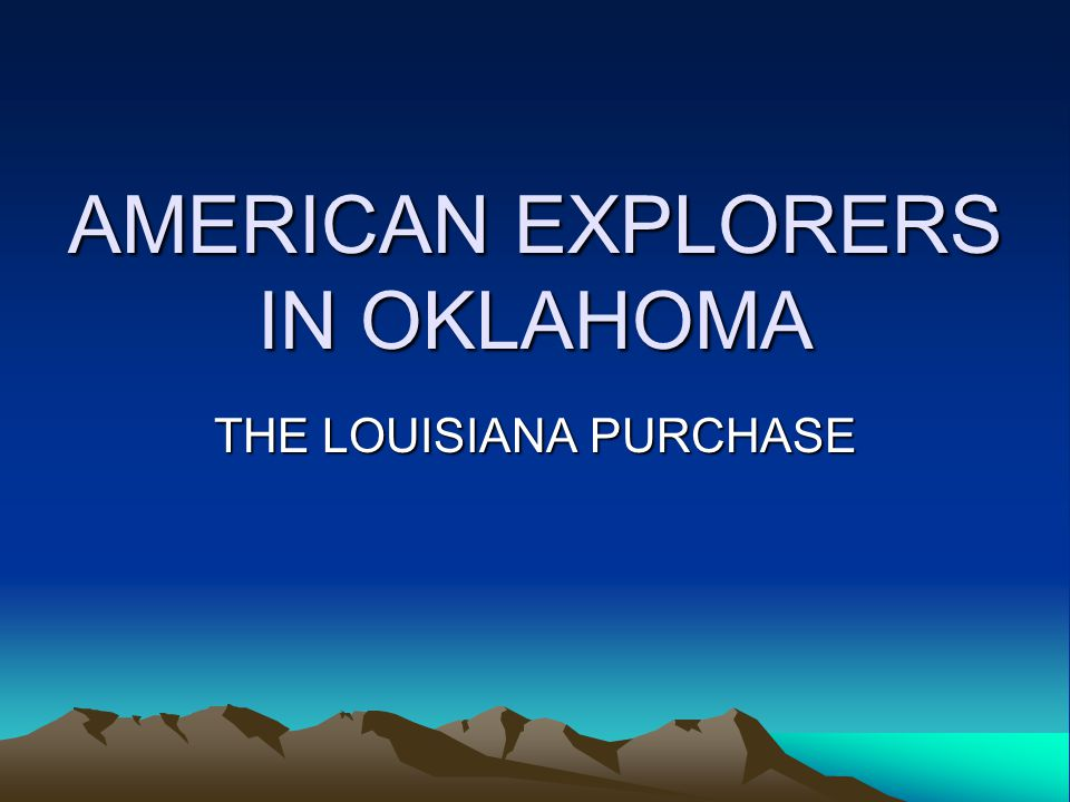 AMERICAN EXPLORERS IN OKLAHOMA THE LOUISIANA PURCHASE