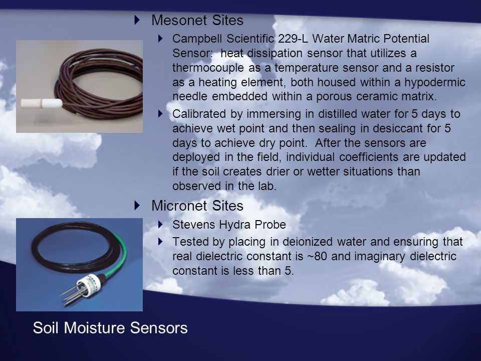 Soil Moisture Sensors  Mesonet Sites  Campbell Scientific 229-L Water Matric Potential Sensor: heat dissipation sensor that utilizes a thermocouple as a temperature sensor and a resistor as a heating element, both housed within a hypodermic needle embedded within a porous ceramic matrix.