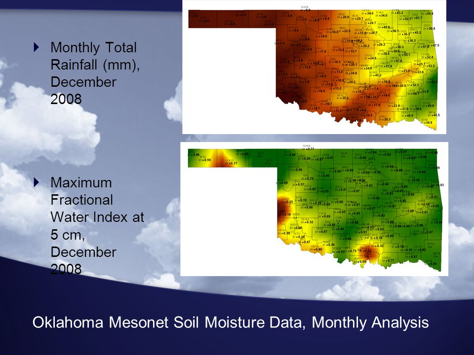 Oklahoma Mesonet Soil Moisture Data, Monthly Analysis  Monthly Total Rainfall (mm), December 2008  Maximum Fractional Water Index at 5 cm, December 2008