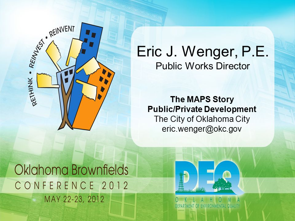 Eric J. Wenger, P.E. Public Works Director The MAPS Story Public/Private Development The City of Oklahoma City eric.wenger@okc.gov