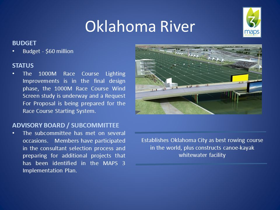 Oklahoma River BUDGET Budget - $60 million STATUS The 1000M Race Course Lighting Improvements is in the final design phase, the 1000M Race Course Wind