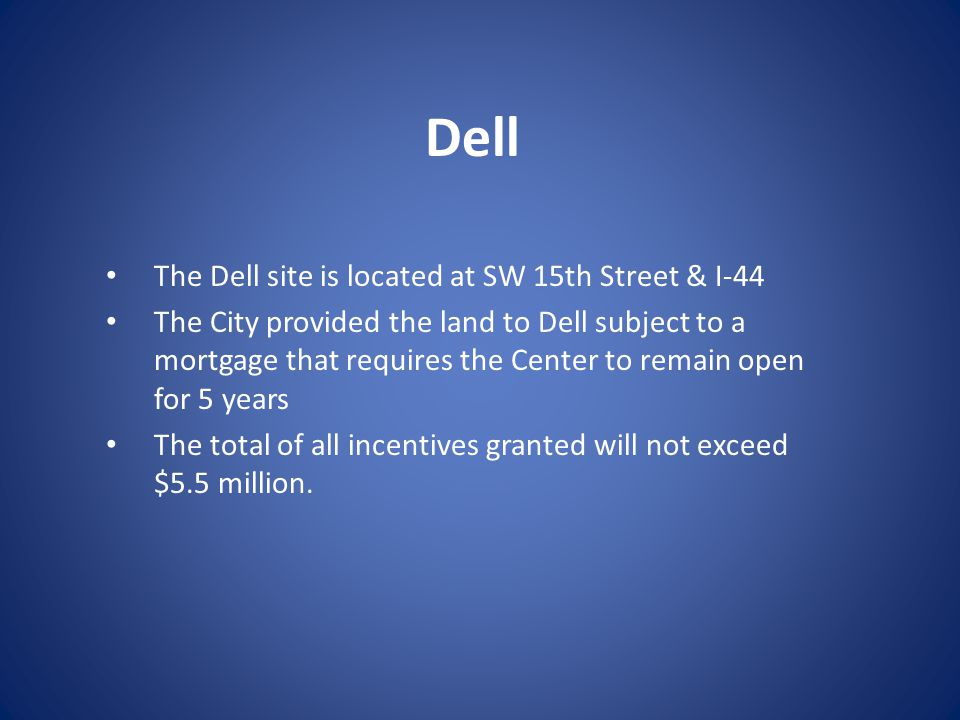 Dell The Dell site is located at SW 15th Street & I-44 The City provided the land to Dell subject to a mortgage that requires the Center to remain ope