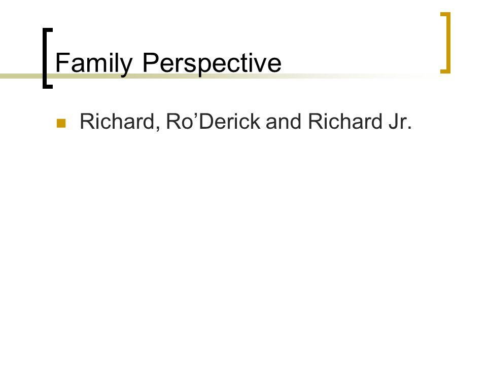 Family Perspective Richard, Ro'Derick and Richard Jr.