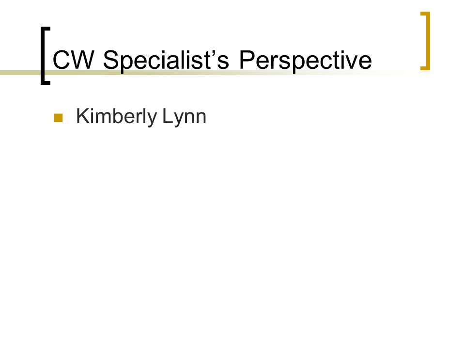 CW Specialist's Perspective Kimberly Lynn