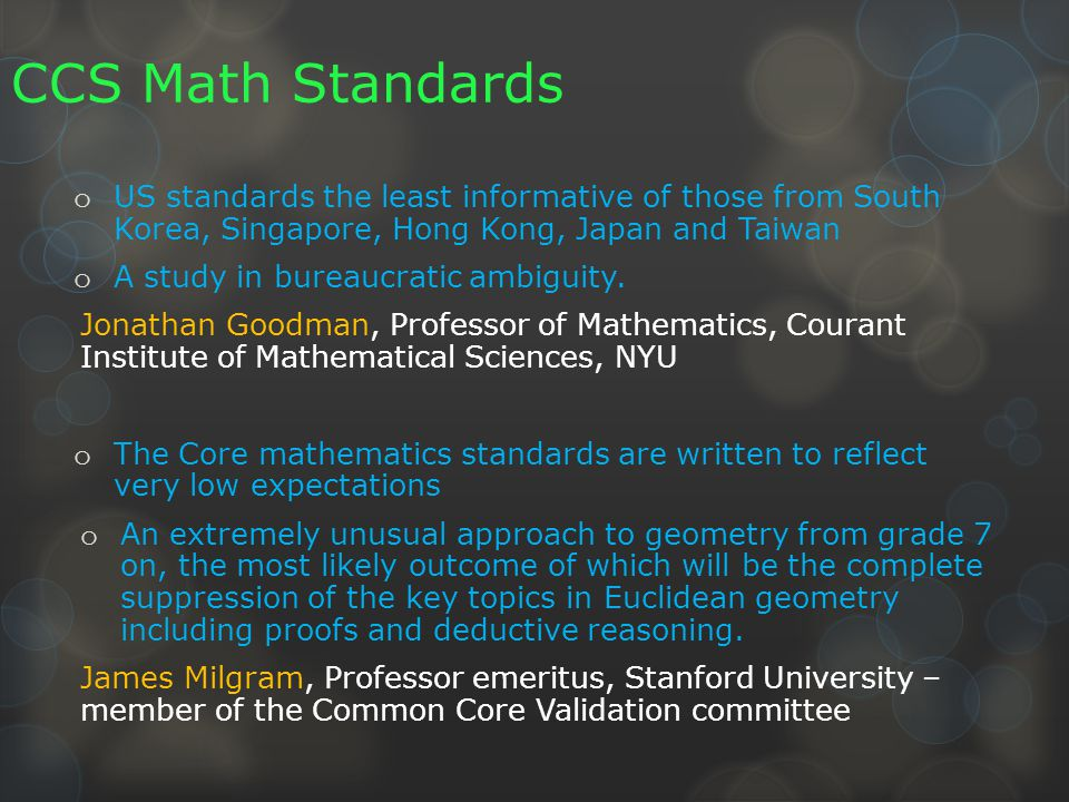 CCS Math Standards o US standards the least informative of those from South Korea, Singapore, Hong Kong, Japan and Taiwan o A study in bureaucratic ambiguity.