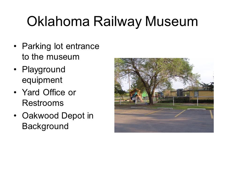Oklahoma Railway Museum Parking lot entrance to the museum Playground equipment Yard Office or Restrooms Oakwood Depot in Background