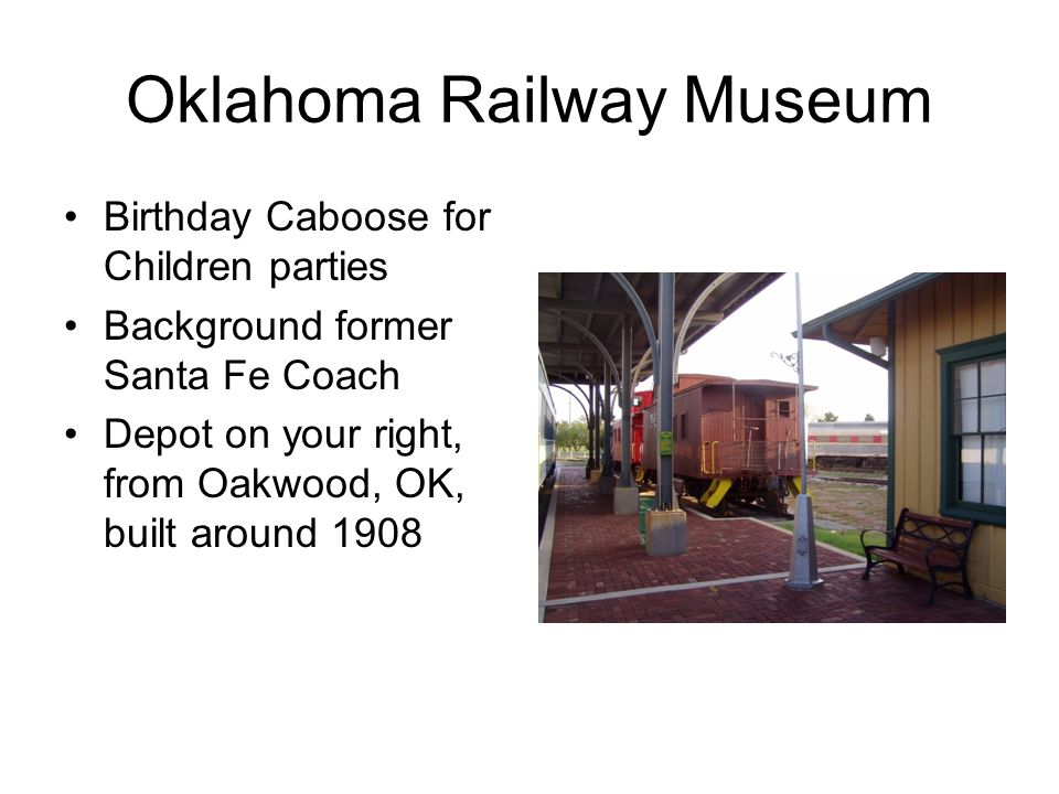 Oklahoma Railway Museum Birthday Caboose for Children parties Background former Santa Fe Coach Depot on your right, from Oakwood, OK, built around 1908