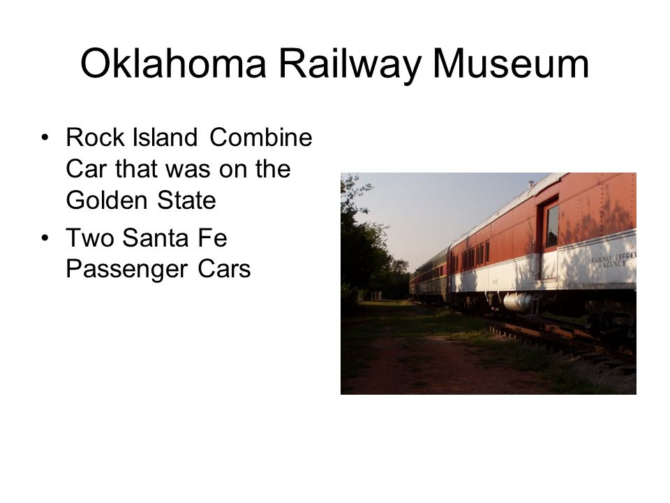 Oklahoma Railway Museum Rock Island Combine Car that was on the Golden State Two Santa Fe Passenger Cars
