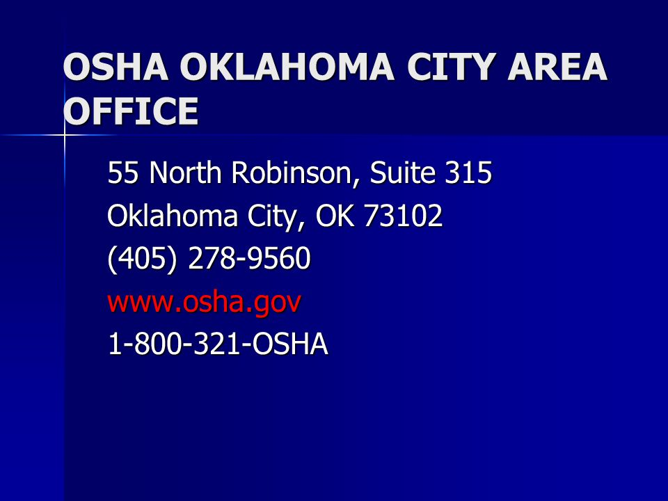 OSHA OKLAHOMA CITY AREA OFFICE 55 North Robinson, Suite 315 Oklahoma City, OK 73102 (405) 278-9560 www.osha.gov1-800-321-OSHA
