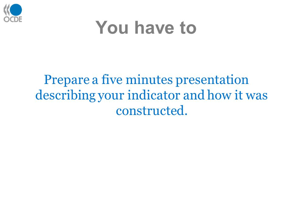 You have to Prepare a five minutes presentation describing your indicator and how it was constructed.