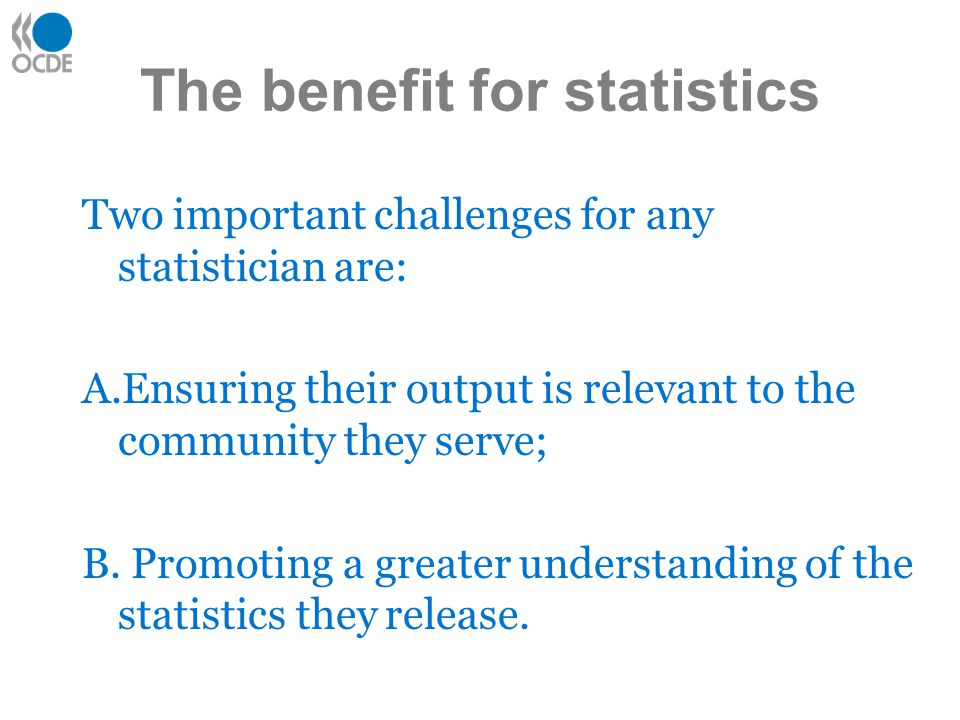 The benefit for statistics The involvement of statisticians in an initiative to measure progress can assist them with both challenges.