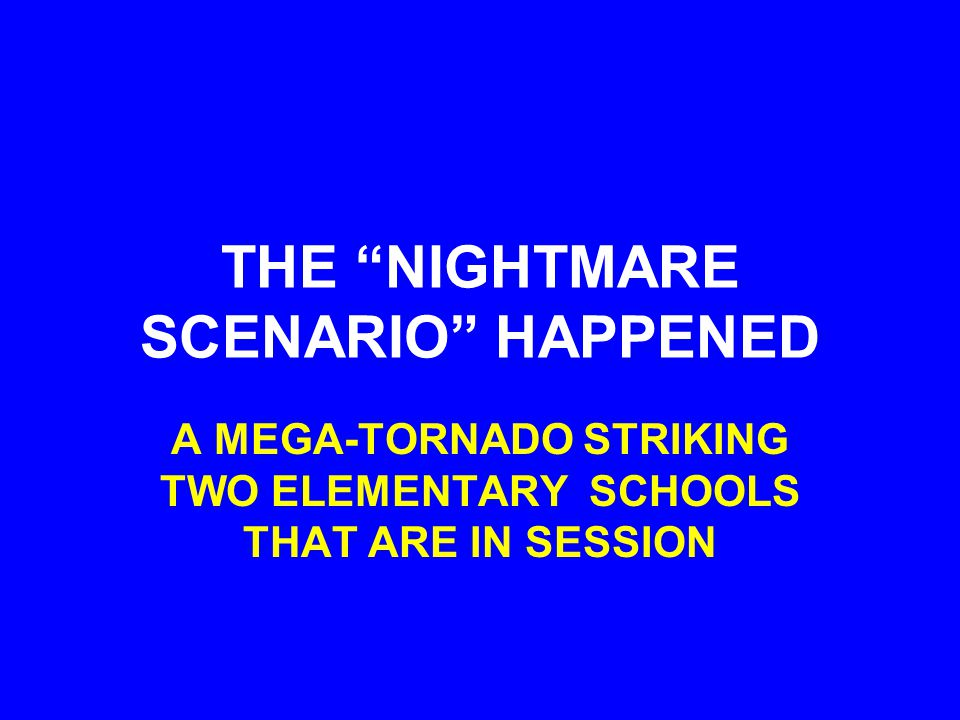 THE NIGHTMARE SCENARIO HAPPENED A MEGA-TORNADO STRIKING TWO ELEMENTARY SCHOOLS THAT ARE IN SESSION