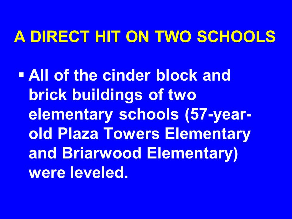 A DIRECT HIT ON TWO SCHOOLS  All of the cinder block and brick buildings of two elementary schools (57-year- old Plaza Towers Elementary and Briarwood Elementary) were leveled.