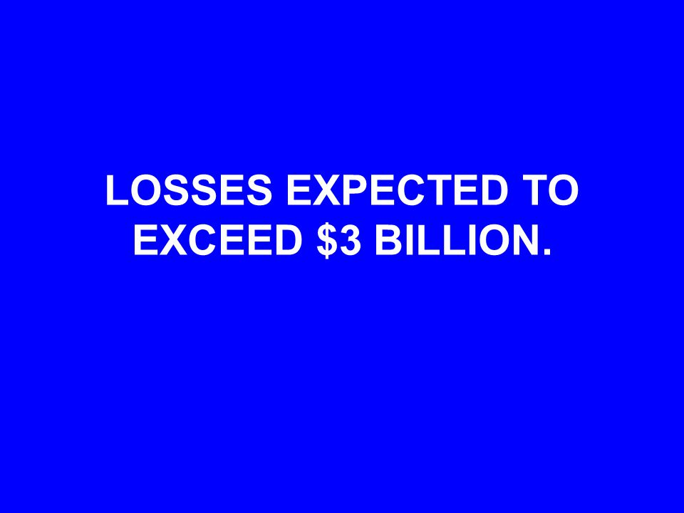 LOSSES EXPECTED TO EXCEED $3 BILLION.