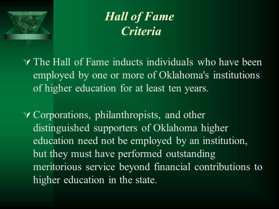  The Hall of Fame inducts individuals who have been employed by one or more of Oklahoma's institutions of higher education for at least ten years. 
