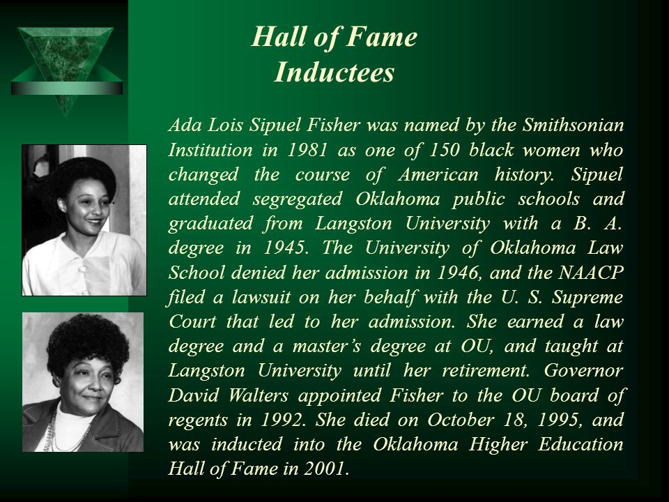Hall of Fame Inductees Ada Lois Sipuel Fisher was named by the Smithsonian Institution in 1981 as one of 150 black women who changed the course of Ame