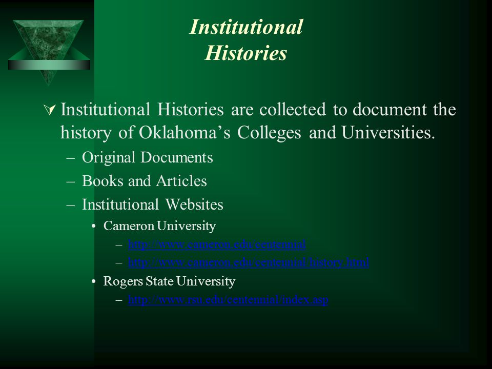  Institutional Histories are collected to document the history of Oklahoma's Colleges and Universities. –Original Documents –Books and Articles –Inst