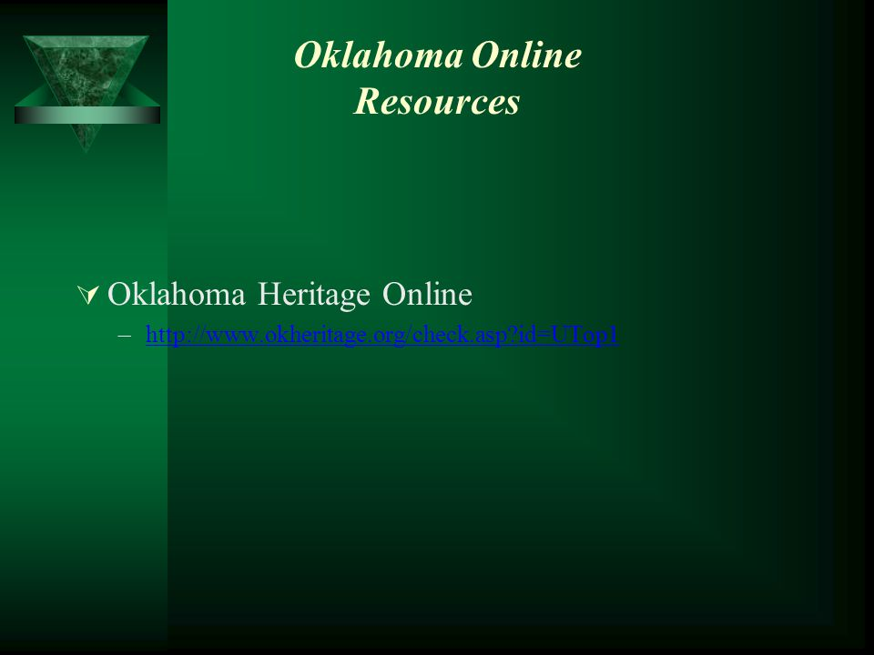 Oklahoma Online Resources  Oklahoma Heritage Online –http://www.okheritage.org/check.asp id=UTop1http://www.okheritage.org/check.asp id=UTop1