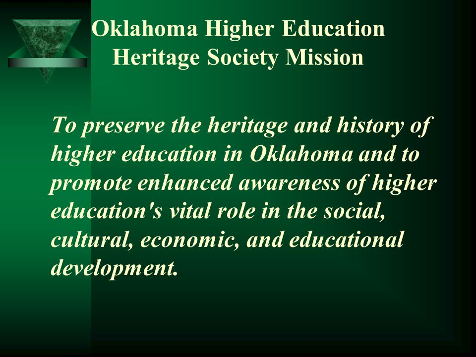  The Oklahoma Higher Education Heritage Society (OHEHS) is dedicated to the preservation of the history of higher education in Oklahoma and promoting a philosophy of higher education heritage.