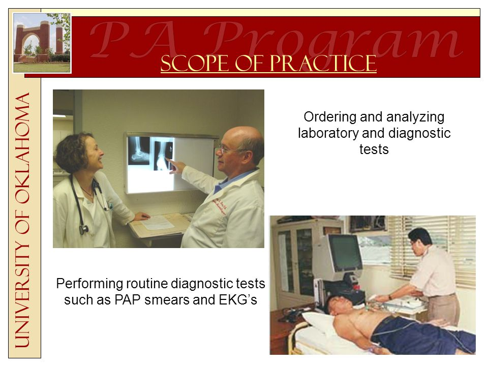 University of Oklahoma Scope of Practice Ordering and analyzing laboratory and diagnostic tests Performing routine diagnostic tests such as PAP smears and EKG's