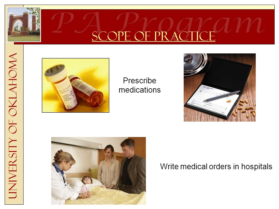 University of Oklahoma Scope of Practice Prescribe medications Write medical orders in hospitals