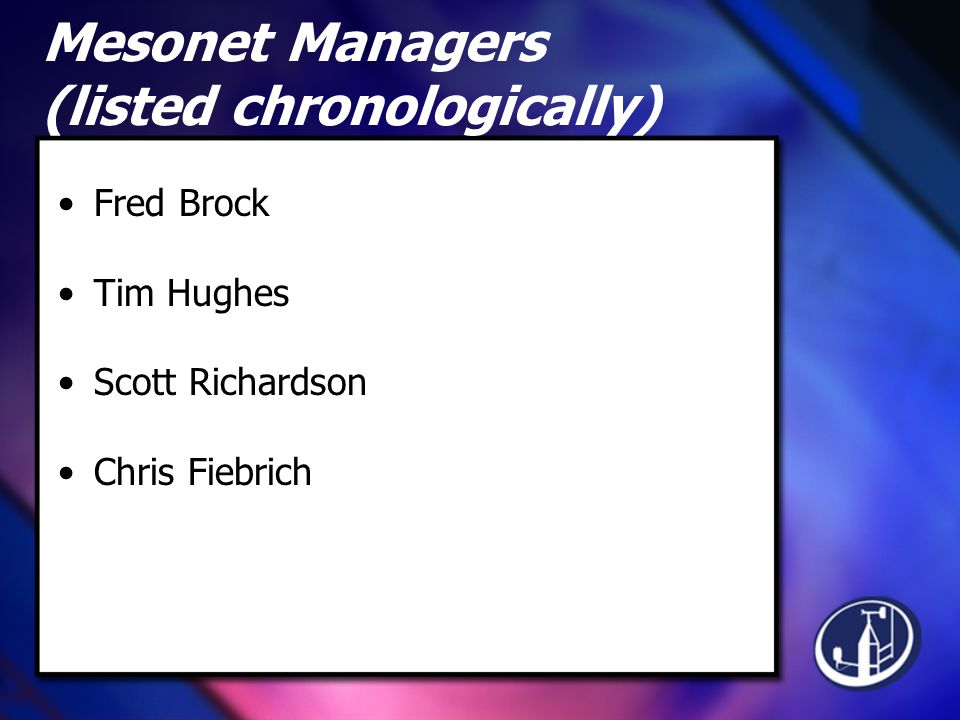 Mesonet Managers (listed chronologically) Fred Brock Tim Hughes Scott Richardson Chris Fiebrich