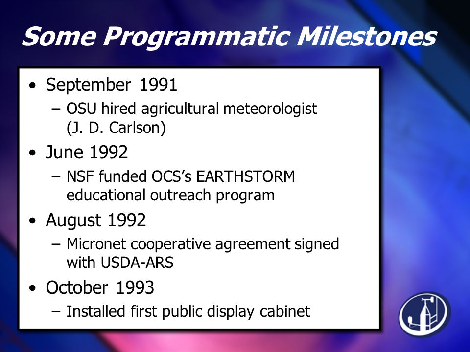 Some Programmatic Milestones September 1991 –OSU hired agricultural meteorologist (J.