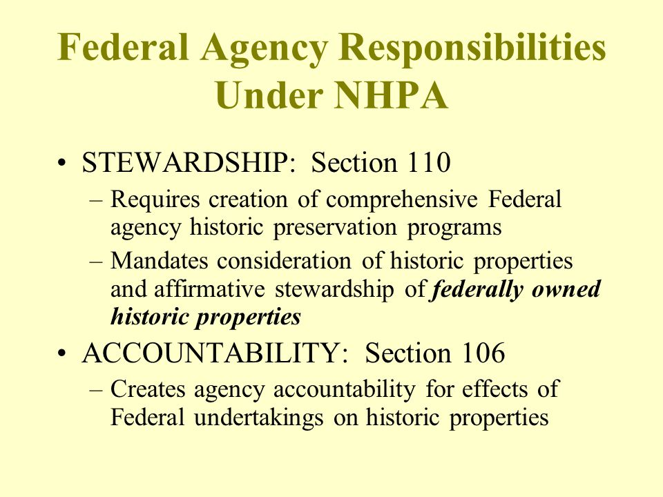 Federal Agency Responsibilities Under NHPA STEWARDSHIP: Section 110 –Requires creation of comprehensive Federal agency historic preservation programs