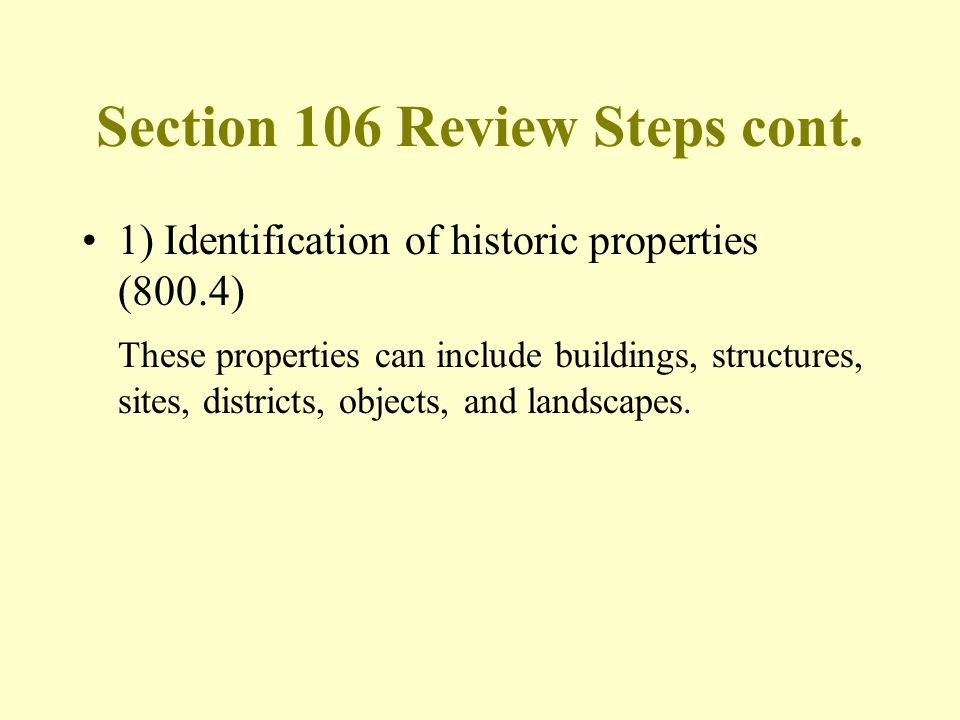 Section 106 Review Steps cont. 1) Identification of historic properties (800.4) These properties can include buildings, structures, sites, districts,