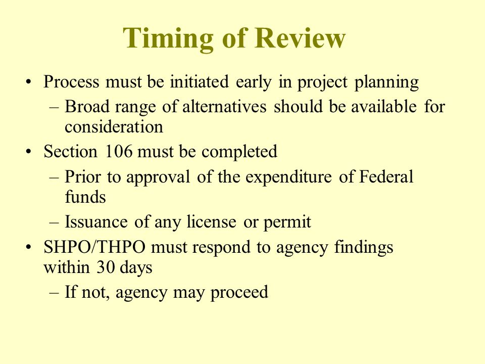 Timing of Review Process must be initiated early in project planning –Broad range of alternatives should be available for consideration Section 106 mu