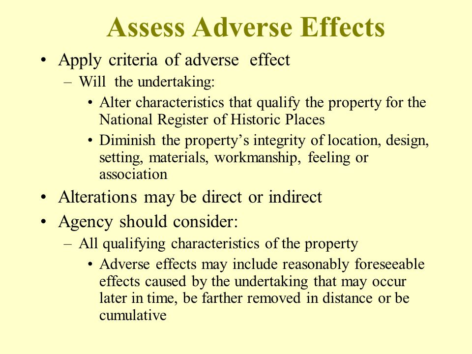 Assess Adverse Effects Apply criteria of adverse effect –Will the undertaking: Alter characteristics that qualify the property for the National Regist