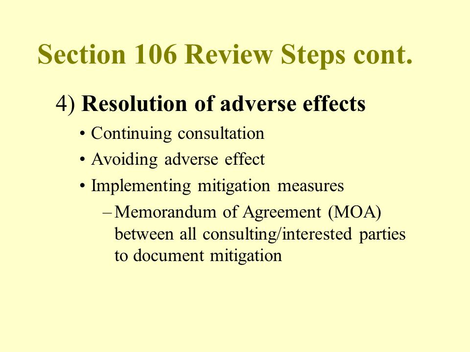 Section 106 Review Steps cont. 4) Resolution of adverse effects Continuing consultation Avoiding adverse effect Implementing mitigation measures –Memo