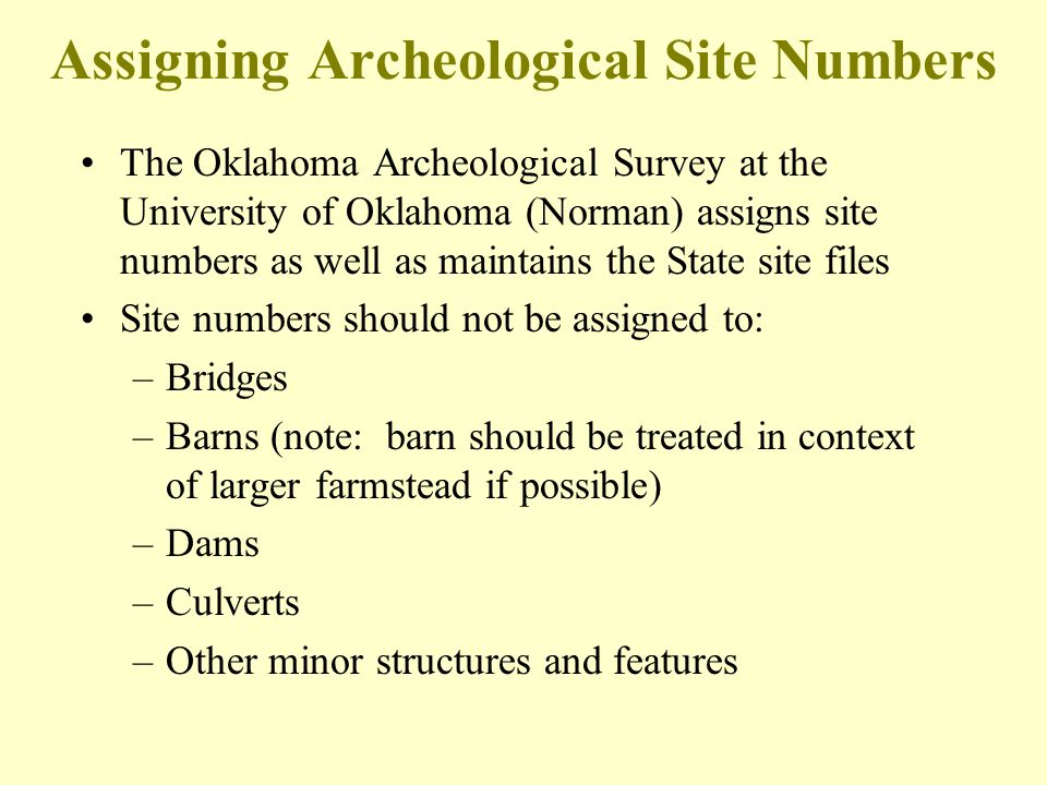 Assigning Archeological Site Numbers The Oklahoma Archeological Survey at the University of Oklahoma (Norman) assigns site numbers as well as maintain