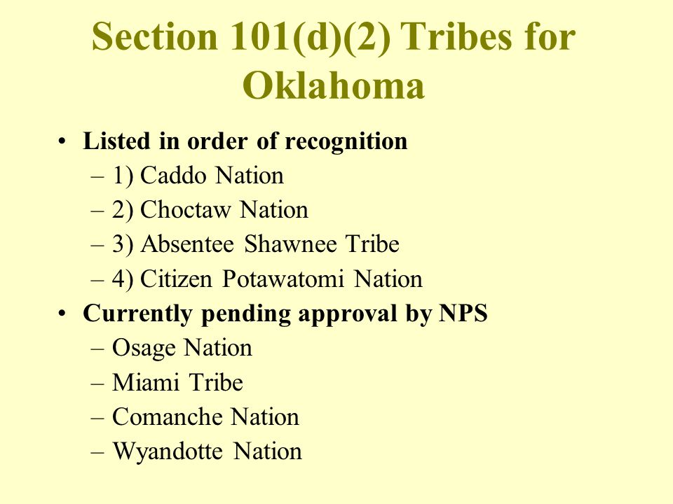 Section 101(d)(2) Tribes for Oklahoma Listed in order of recognition –1) Caddo Nation –2) Choctaw Nation –3) Absentee Shawnee Tribe –4) Citizen Potawa