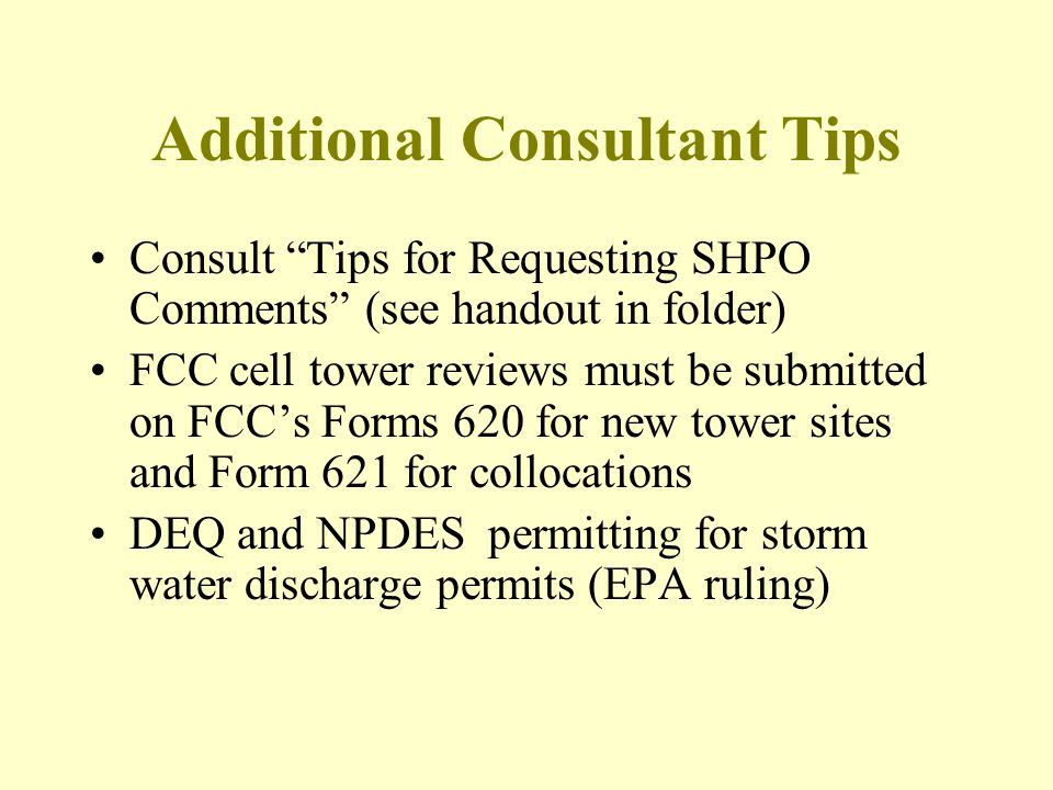 "Additional Consultant Tips Consult ""Tips for Requesting SHPO Comments"" (see handout in folder) FCC cell tower reviews must be submitted on FCC's Forms"