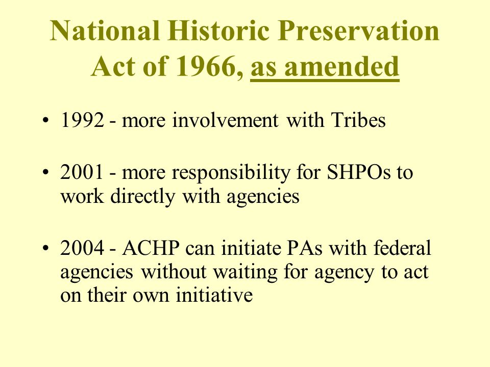 National Historic Preservation Act of 1966, as amended 1992 - more involvement with Tribes 2001 - more responsibility for SHPOs to work directly with