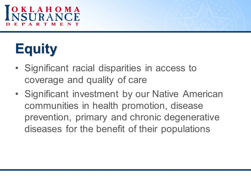 Equity Significant racial disparities in access to coverage and quality of care Significant investment by our Native American communities in health promotion, disease prevention, primary and chronic degenerative diseases for the benefit of their populations
