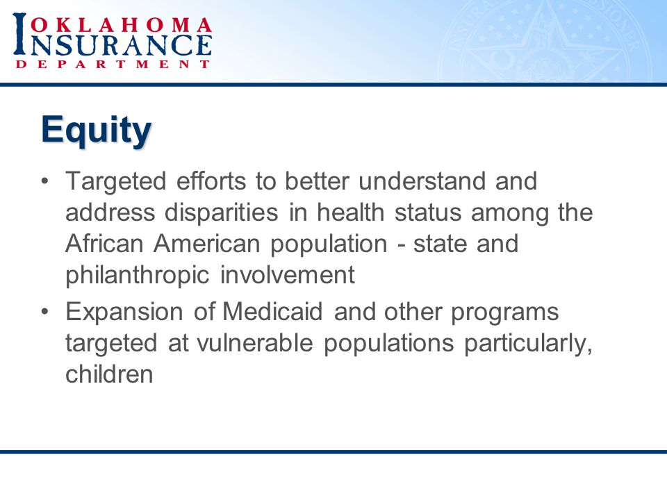 Equity Targeted efforts to better understand and address disparities in health status among the African American population - state and philanthropic involvement Expansion of Medicaid and other programs targeted at vulnerable populations particularly, children