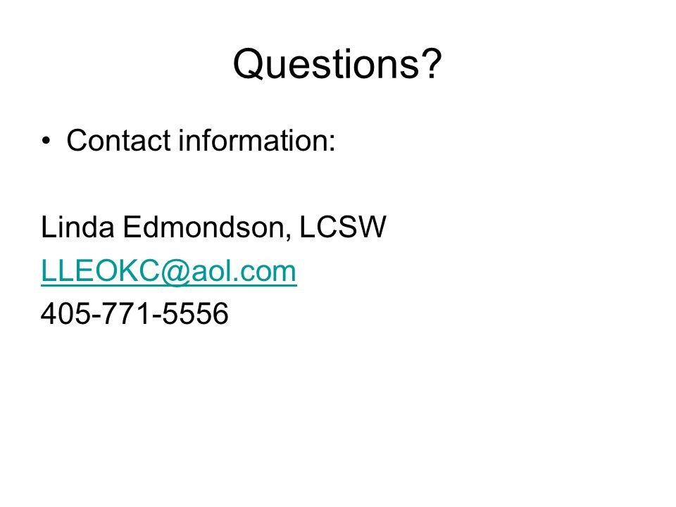 Questions? Contact information: Linda Edmondson, LCSW LLEOKC@aol.com 405-771-5556