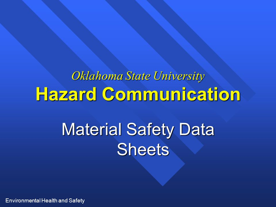 Environmental Health and Safety Oklahoma State University Hazard Communication Material Safety Data Sheets