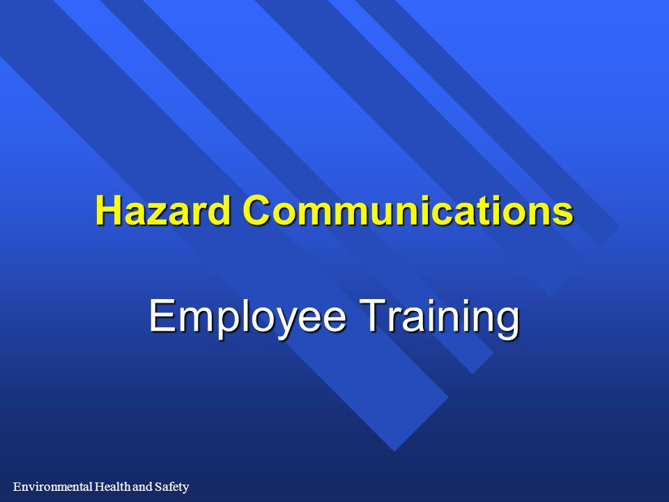 Environmental Health and Safety Hazard Communications Employee Training