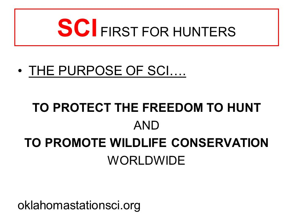 SCI FIRST FOR HUNTERS THE PURPOSE OF SCI….