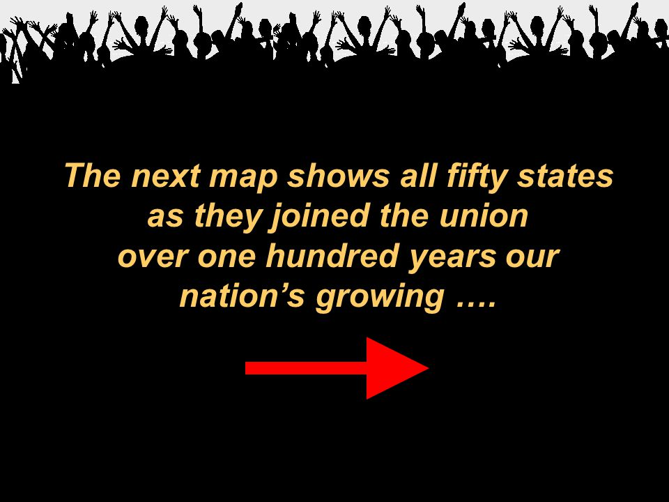 The next map shows all fifty states as they joined the union over one hundred years our nation's growing ….