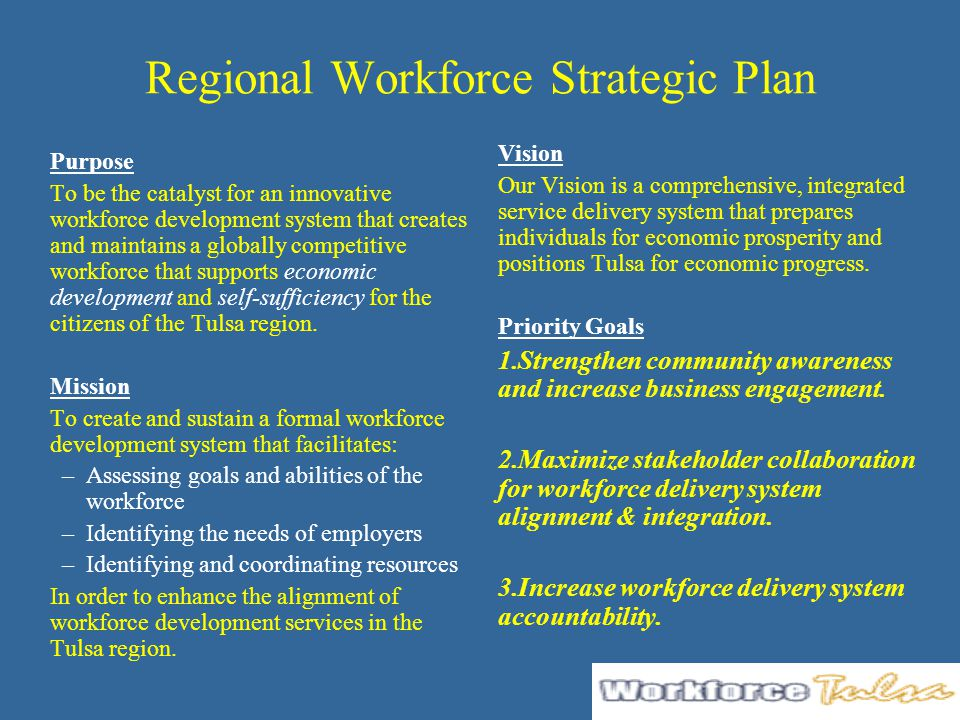 Regional Workforce Strategic Plan Purpose To be the catalyst for an innovative workforce development system that creates and maintains a globally comp