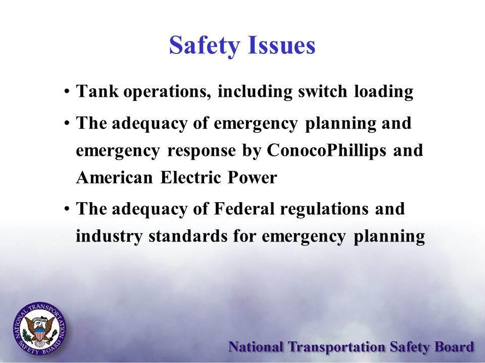 Safety Issues Tank operations, including switch loading The adequacy of emergency planning and emergency response by ConocoPhillips and American Elect