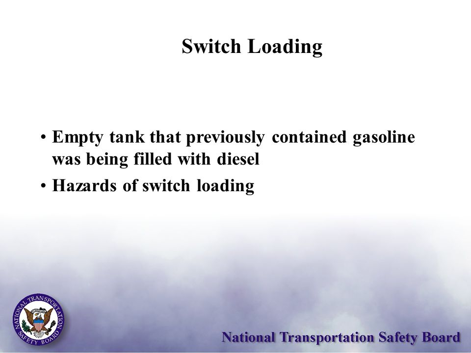 Switch Loading Hazards of switch loading Empty tank that previously contained gasoline was being filled with diesel