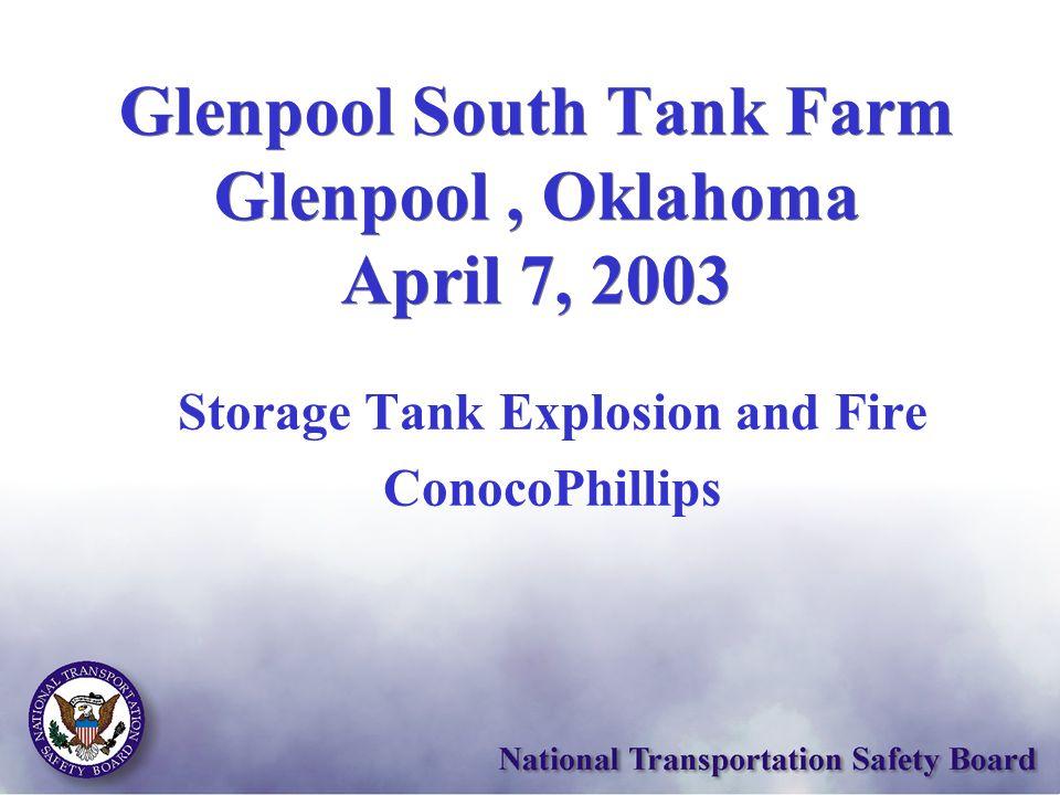 Glenpool South Tank Farm Glenpool, Oklahoma April 7, 2003 Storage Tank Explosion and Fire ConocoPhillips