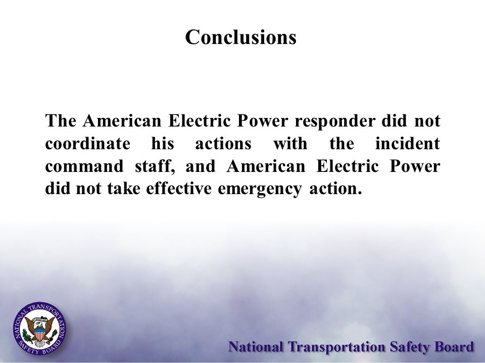 Conclusions The American Electric Power responder did not coordinate his actions with the incident command staff, and American Electric Power did not
