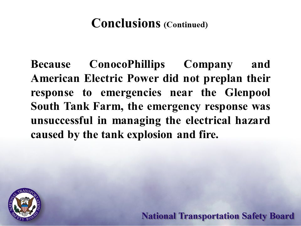 Conclusions (Continued) Because ConocoPhillips Company and American Electric Power did not preplan their response to emergencies near the Glenpool Sou