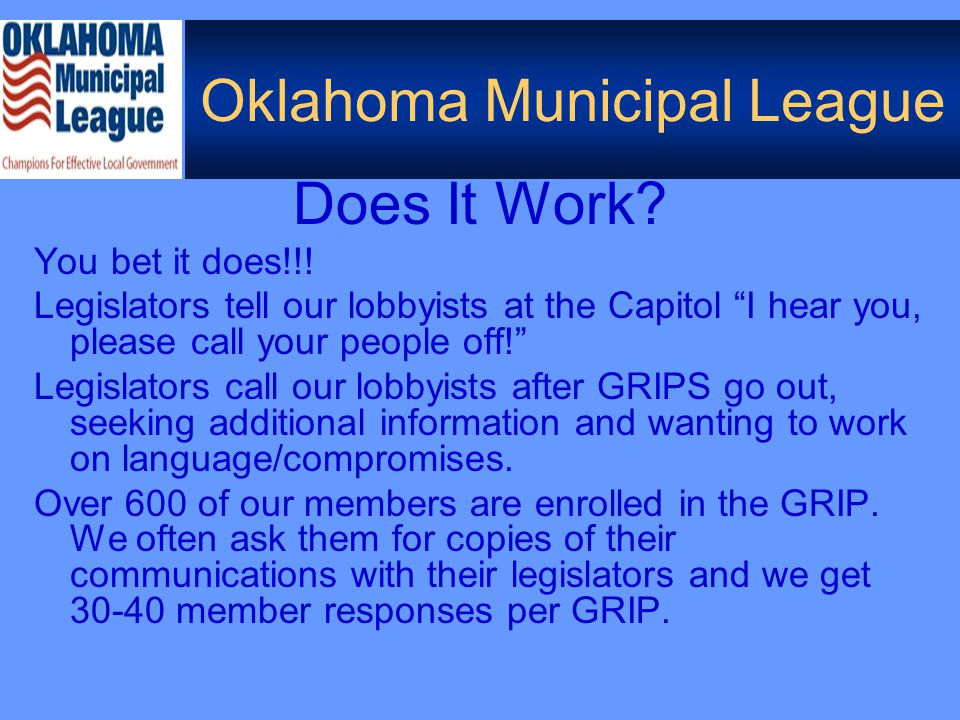Oklahoma Municipal League Typical GRIP Alert To:OML GRIP Members From:OML Legislative Department Date:June 2, 2006 Subject:SB 1084 SB 1084 in the version that passed the Senate and House on the last day of session – Friday, May 26, 2006 – was unveiled literally at the last moment prior to constitutional adjournment.
